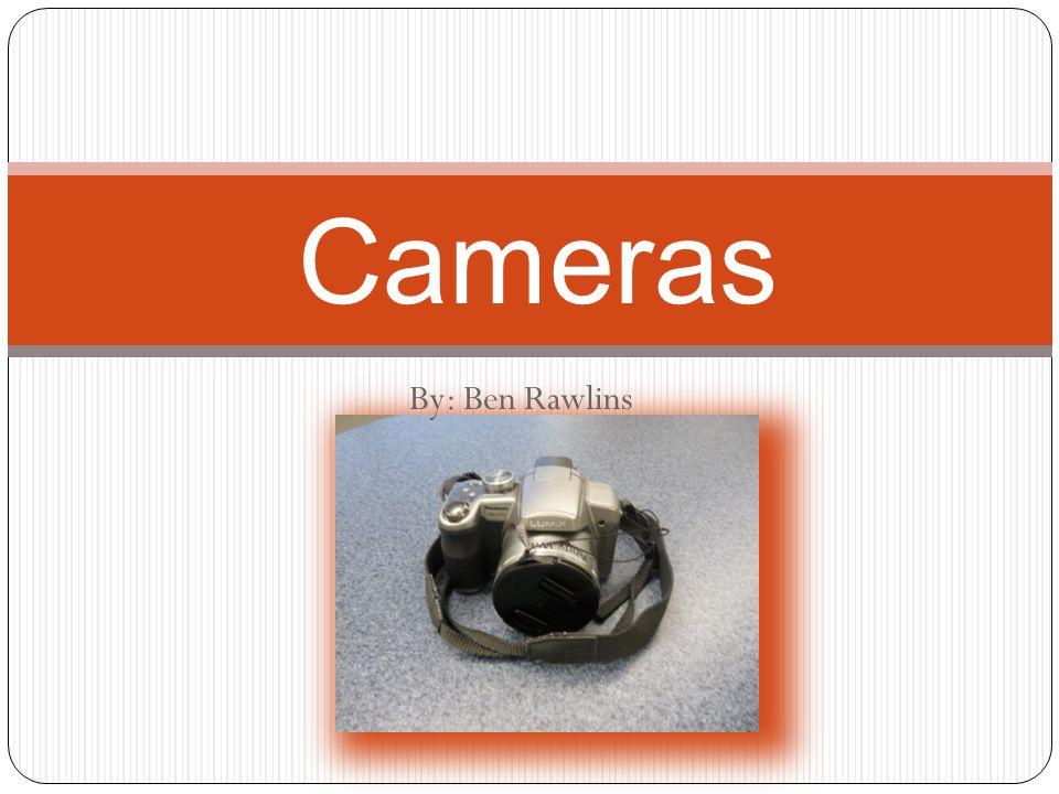 By: Ben Rawlins Cameras