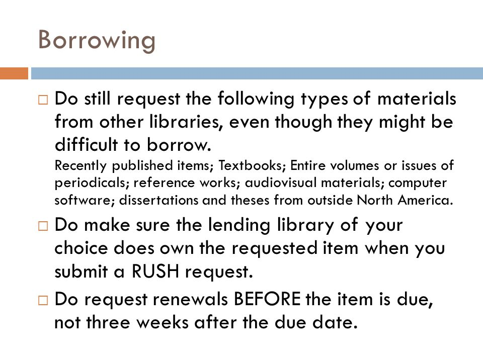 Borrowing  Do still request the following types of materials from other libraries, even though they might be difficult to borrow.