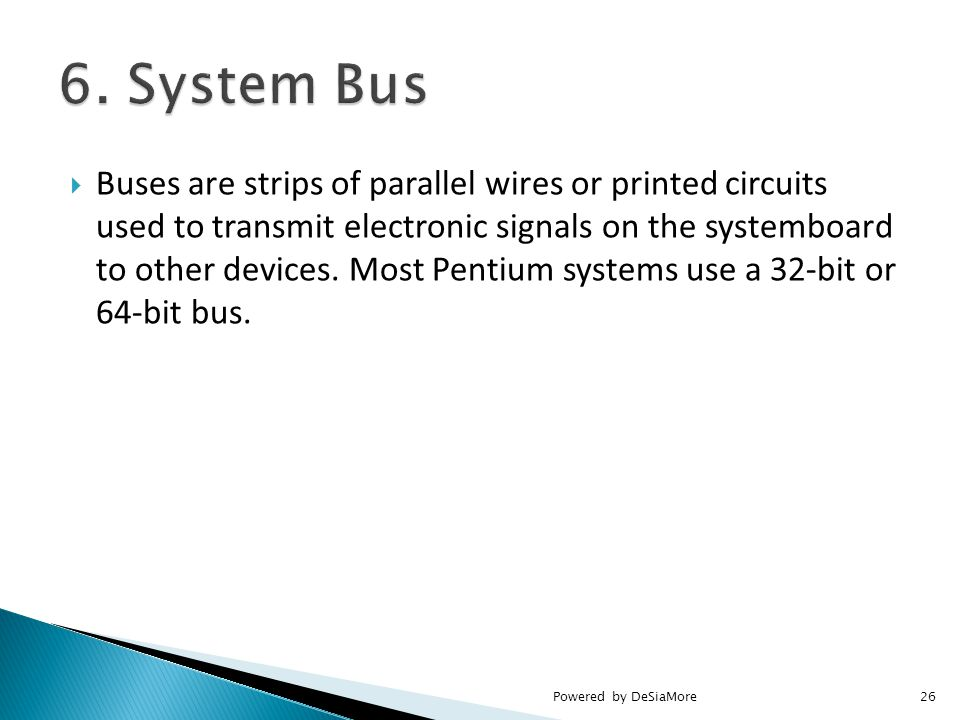  Buses are strips of parallel wires or printed circuits used to transmit electronic signals on the systemboard to other devices.