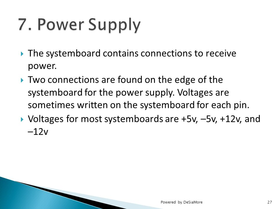  The systemboard contains connections to receive power.