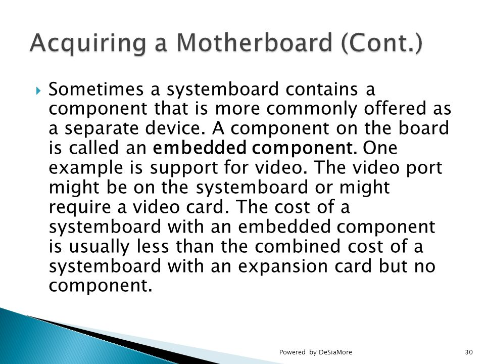  Sometimes a systemboard contains a component that is more commonly offered as a separate device.