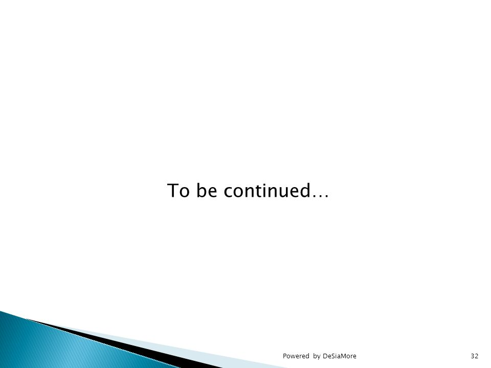 To be continued… Powered by DeSiaMore32