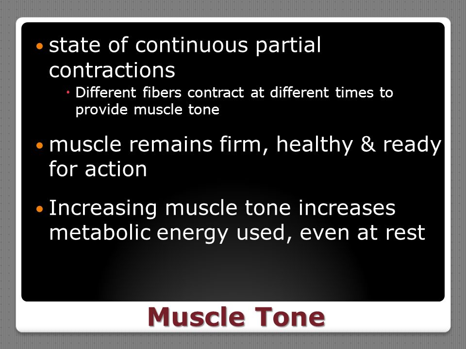Muscle Tone state of continuous partial contractions  Different fibers contract at different times to provide muscle tone muscle remains firm, health