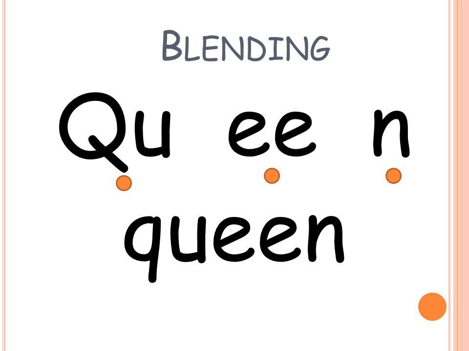 B LENDING Qu ee n queen