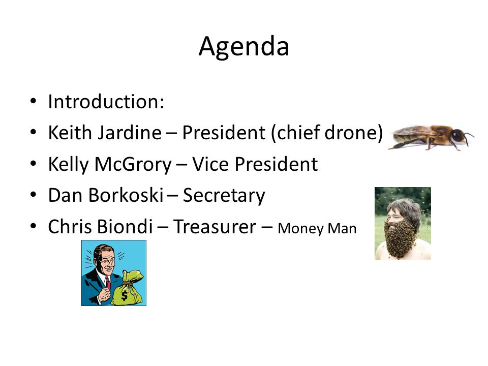 Agenda Introduction: Keith Jardine – President (chief drone) Kelly McGrory – Vice President Dan Borkoski – Secretary Chris Biondi – Treasurer – Money Man