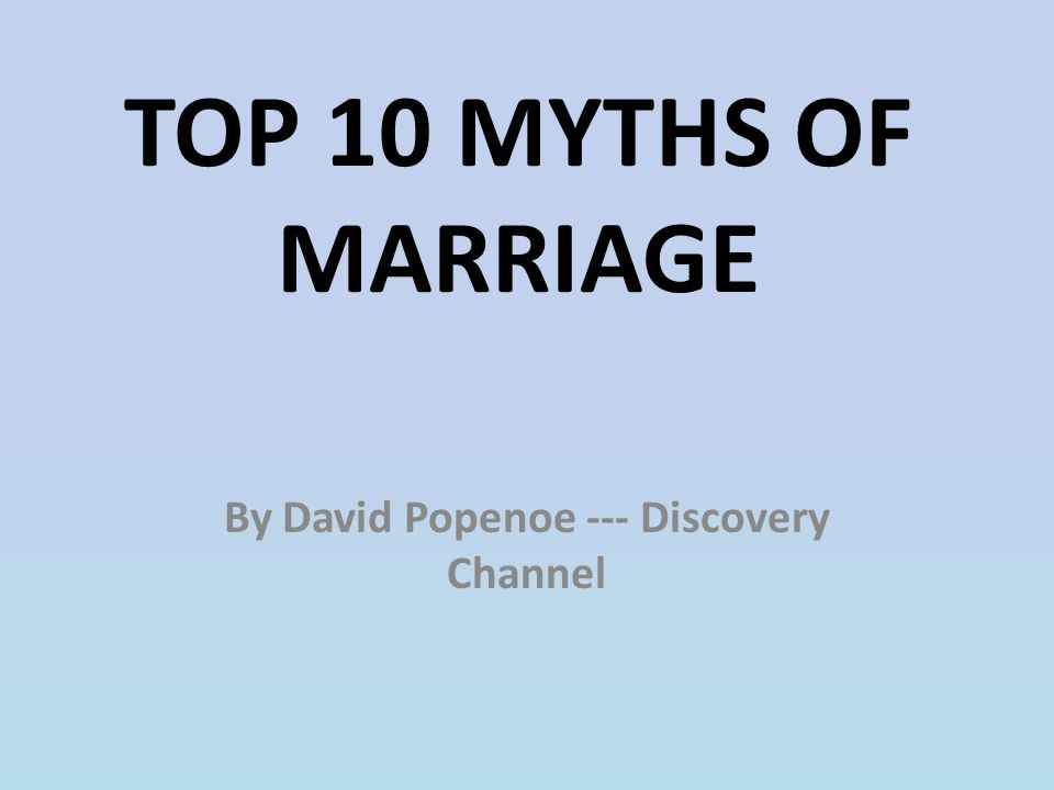 TOP 10 MYTHS OF MARRIAGE By David Popenoe --- Discovery Channel
