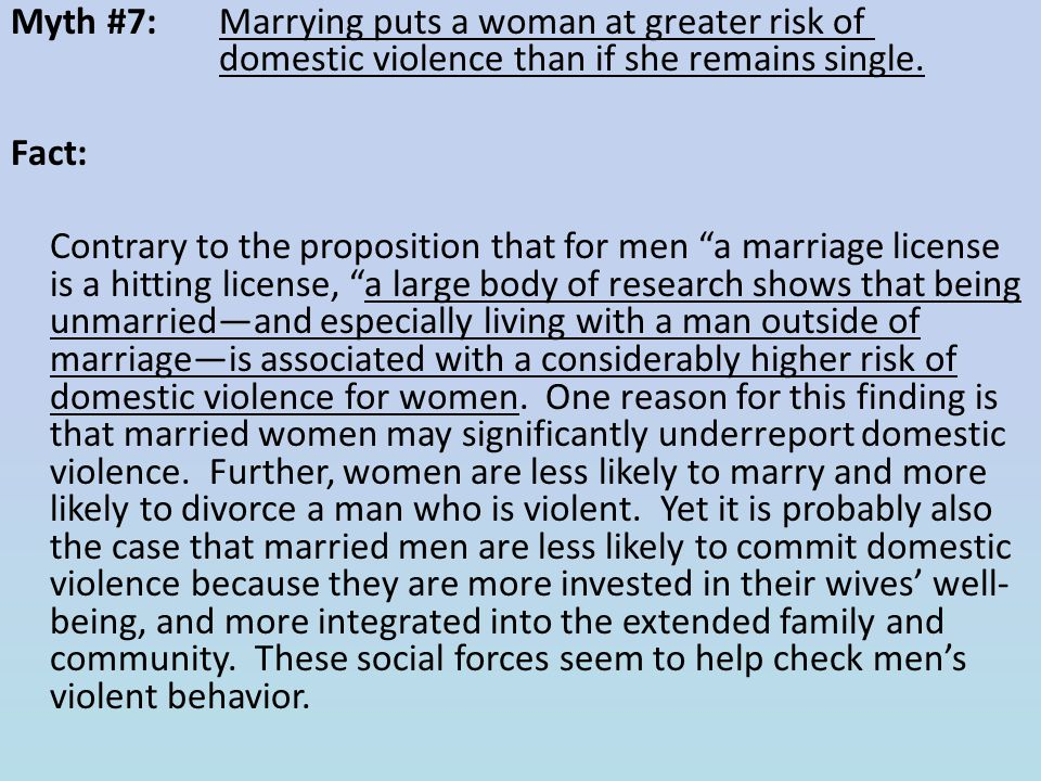 """Myth #7: Marrying puts a woman at greater risk of domestic violence than if she remains single. Fact: Contrary to the proposition that for men """"a marr"""