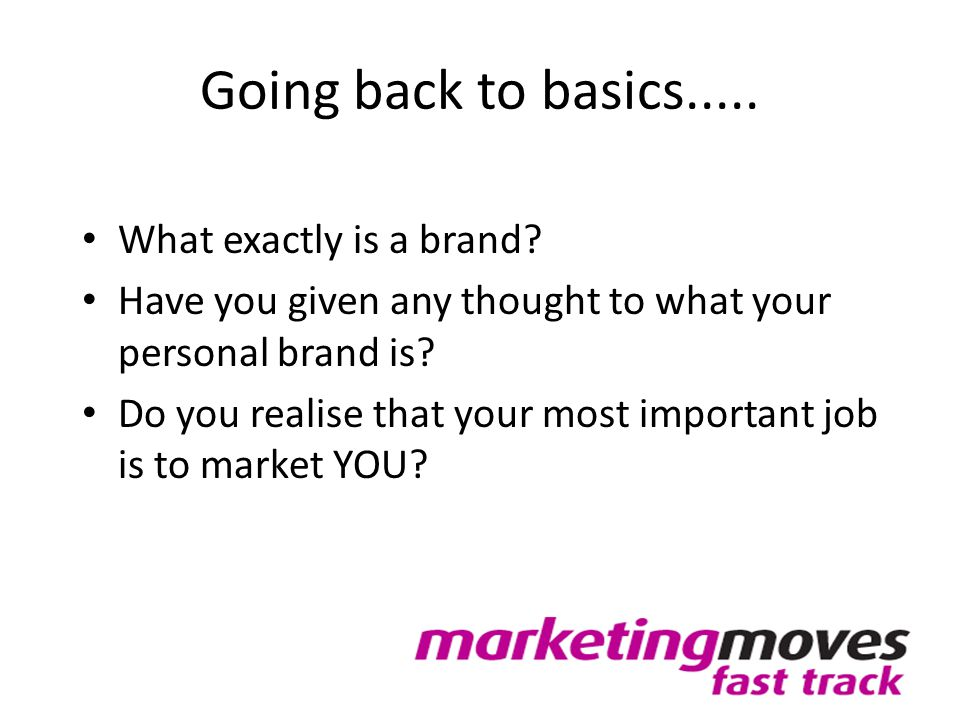 Going back to basics..... What exactly is a brand? Have you given any thought to what your personal brand is? Do you realise that your most important