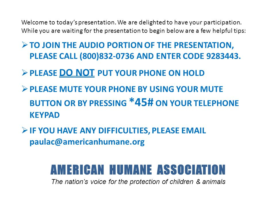 AMERICAN HUMANE ASSOCIATION The nation's voice for the protection of children & animals Welcome to today's presentation.