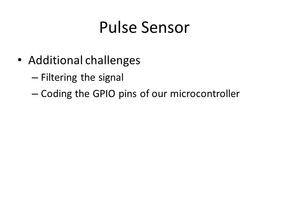 Pulse Sensor Additional challenges – Filtering the signal – Coding the GPIO pins of our microcontroller