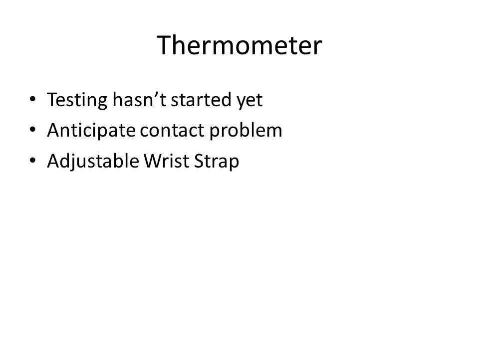 Testing hasn't started yet Anticipate contact problem Adjustable Wrist Strap