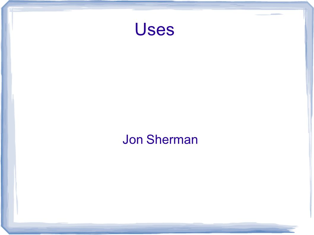Uses Jon Sherman