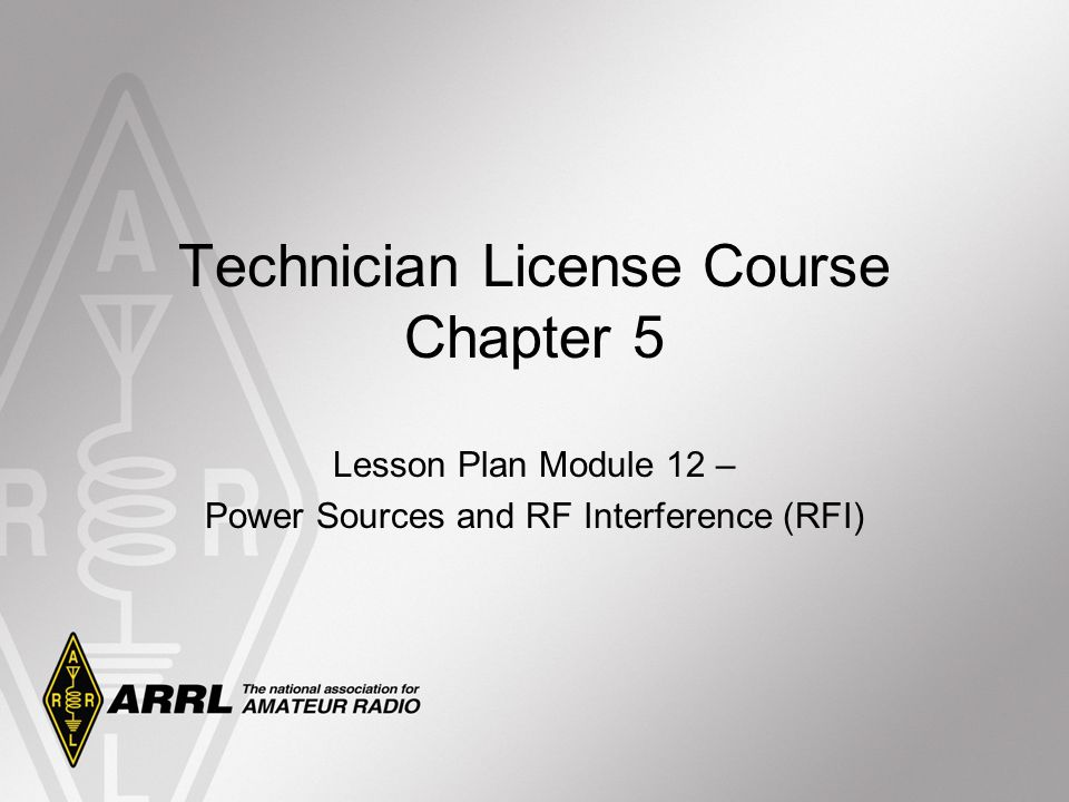 Lesson Plan Module 12 – Power Sources and RF Interference (RFI) Technician License Course Chapter 5
