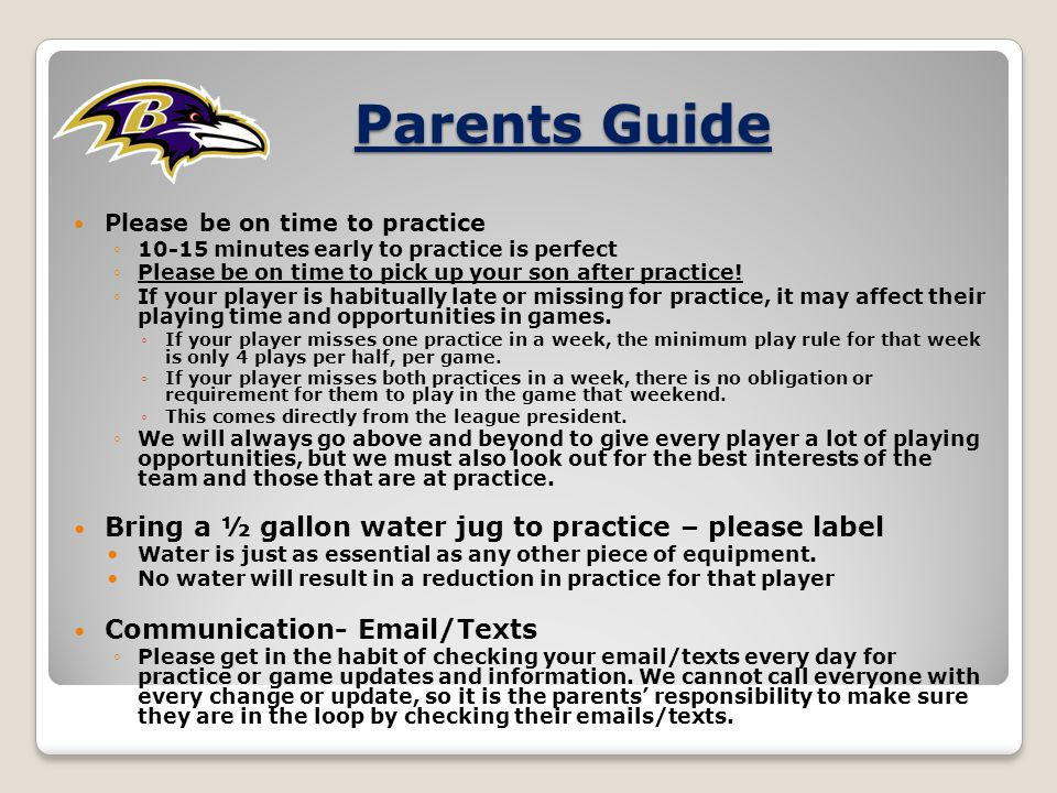 Parents Guide Please be on time to practice ◦10-15 minutes early to practice is perfect ◦Please be on time to pick up your son after practice.