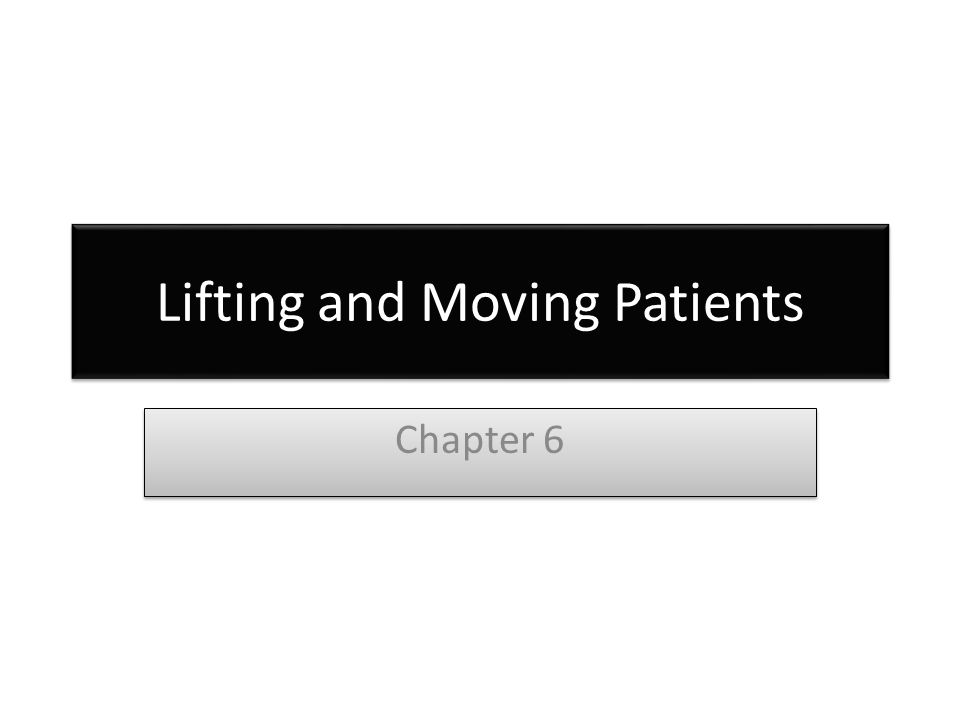 Lifting and Moving Patients Chapter 6