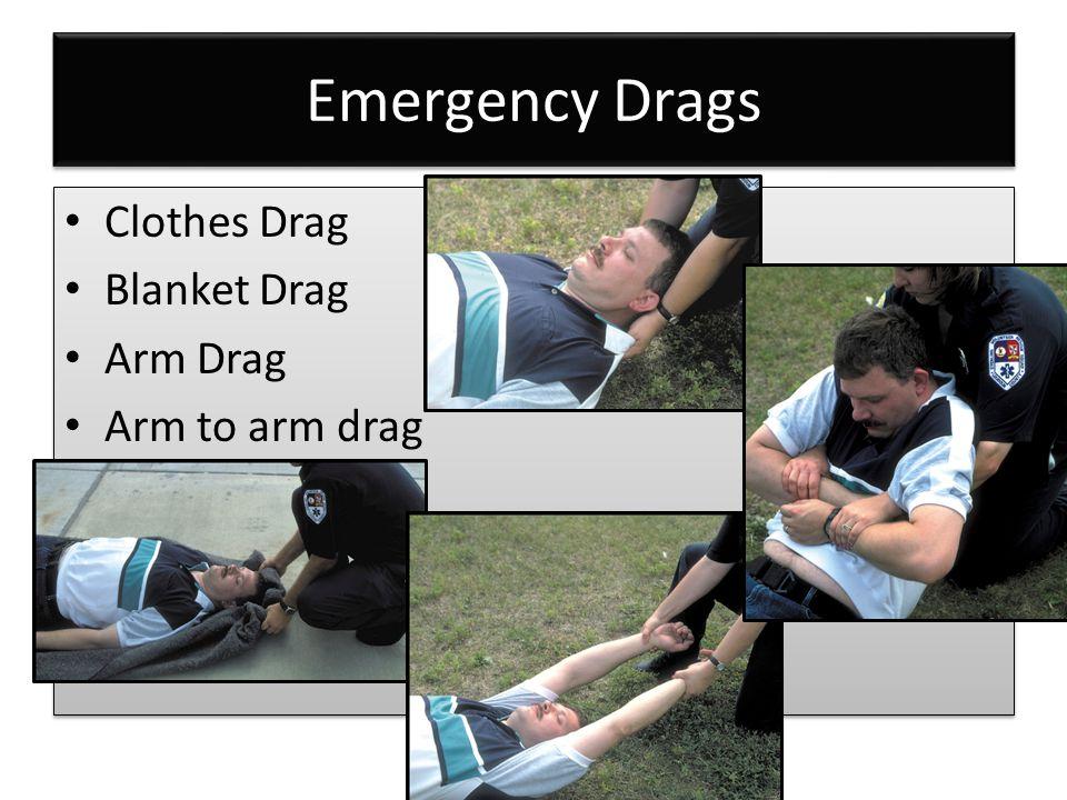 Emergency Drags Clothes Drag Blanket Drag Arm Drag Arm to arm drag Clothes Drag Blanket Drag Arm Drag Arm to arm drag