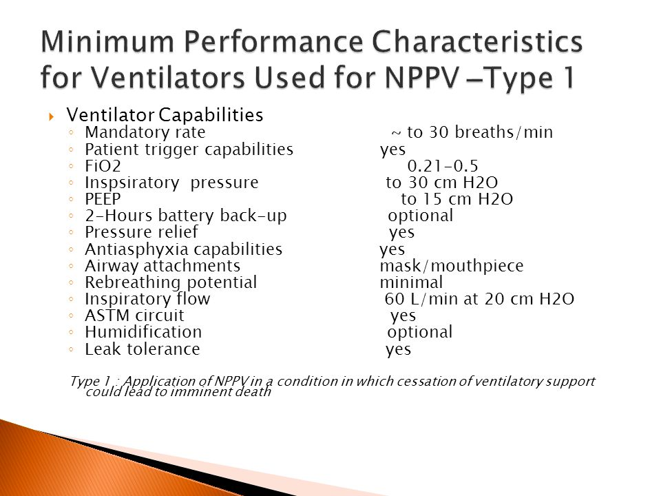 12 hr rest on NPPV if tolerated Nursing/respiratory care considerations : Monitor for signs of gastric distension Administer aerosolized bronchodilators Assess for drying of eyes and facial skin breakdown Titrated as tolerated : Pressure support target of 10 cm H2O; wean as tolerated FiO2 target of 0.40; wean provided SpO2≥90% Trials off NPPV as tolerated Monitor for signs of fatigue; resume NPPV if: Respiratory rate > 25/min Worsening dyspnea Increased use of accessory muscles Patient request Free from NPPV For 24 hr Without fatigue Discontinue NPPV yes