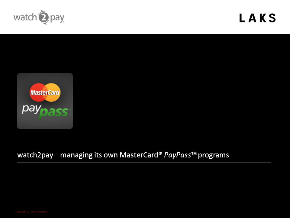 – 17 – Company confidential watch2pay – managing its own MasterCard® PayPass™ programs