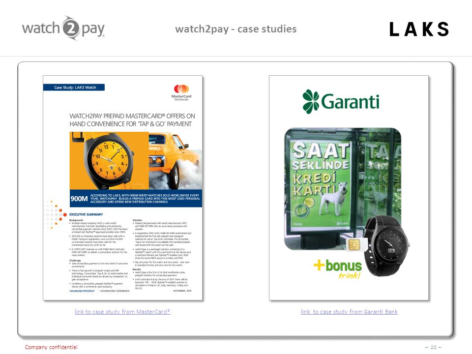 – 20 – Company confidential watch2pay - case studies link to case study from MasterCard®link to case study from Garanti Bank
