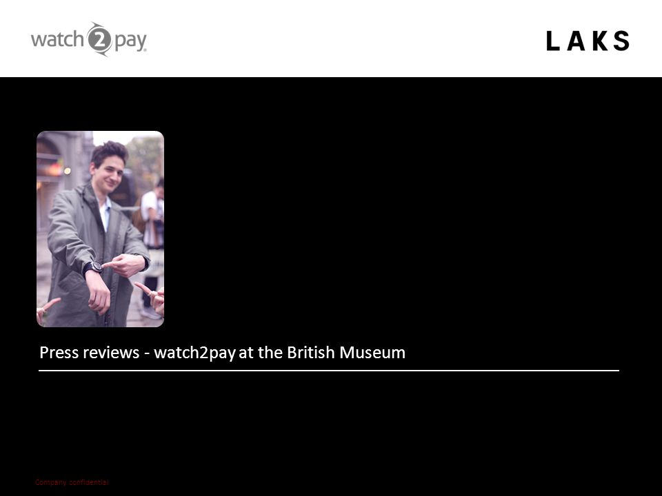 – 37 – Company confidential Press reviews - watch2pay at the British Museum