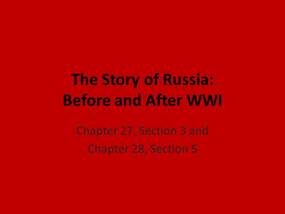 The Story of Russia: Before and After WWI Chapter 27, Section 3 and Chapter 28, Section 5