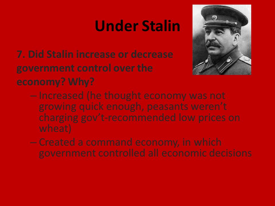 Under Stalin 7. Did Stalin increase or decrease government control over the economy.
