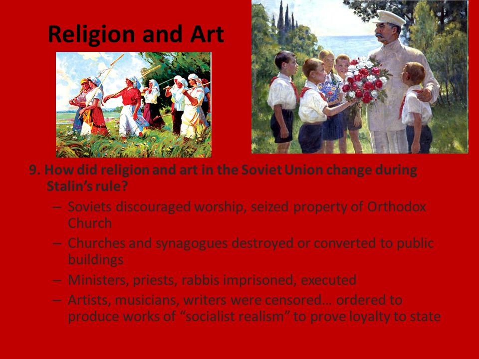 Religion and Art 9. How did religion and art in the Soviet Union change during Stalin's rule.