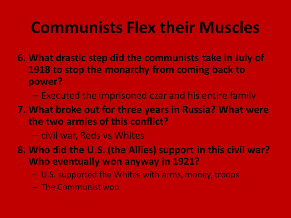 Communists Flex their Muscles 6. What drastic step did the communists take in July of 1918 to stop the monarchy from coming back to power? – Executed