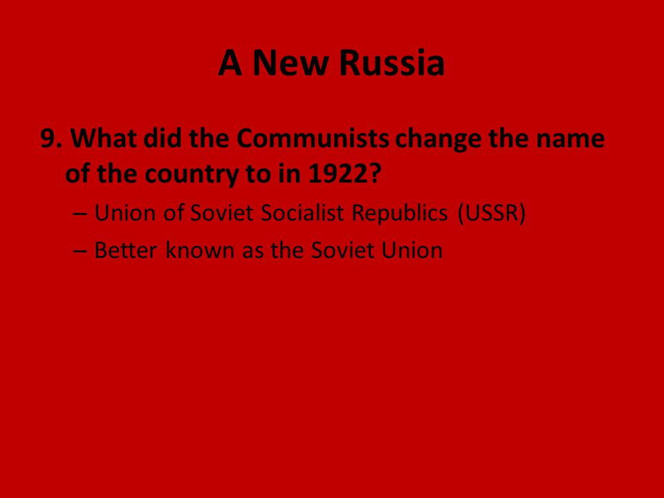 A New Russia 9. What did the Communists change the name of the country to in 1922.