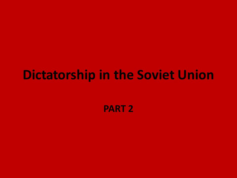Dictatorship in the Soviet Union PART 2