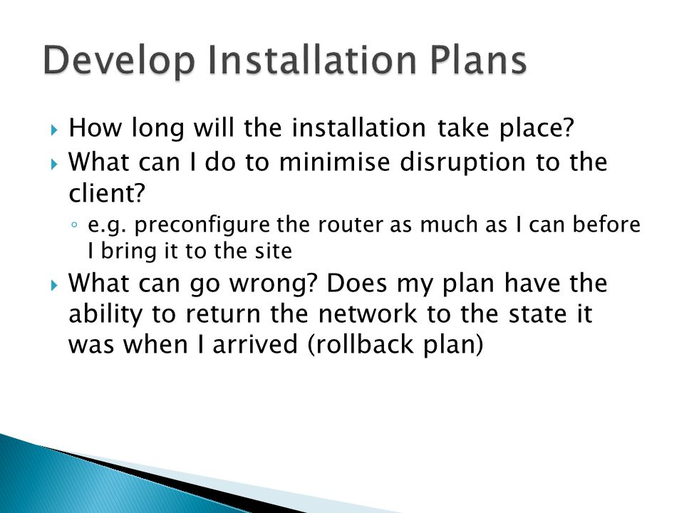  How long will the installation take place.  What can I do to minimise disruption to the client.