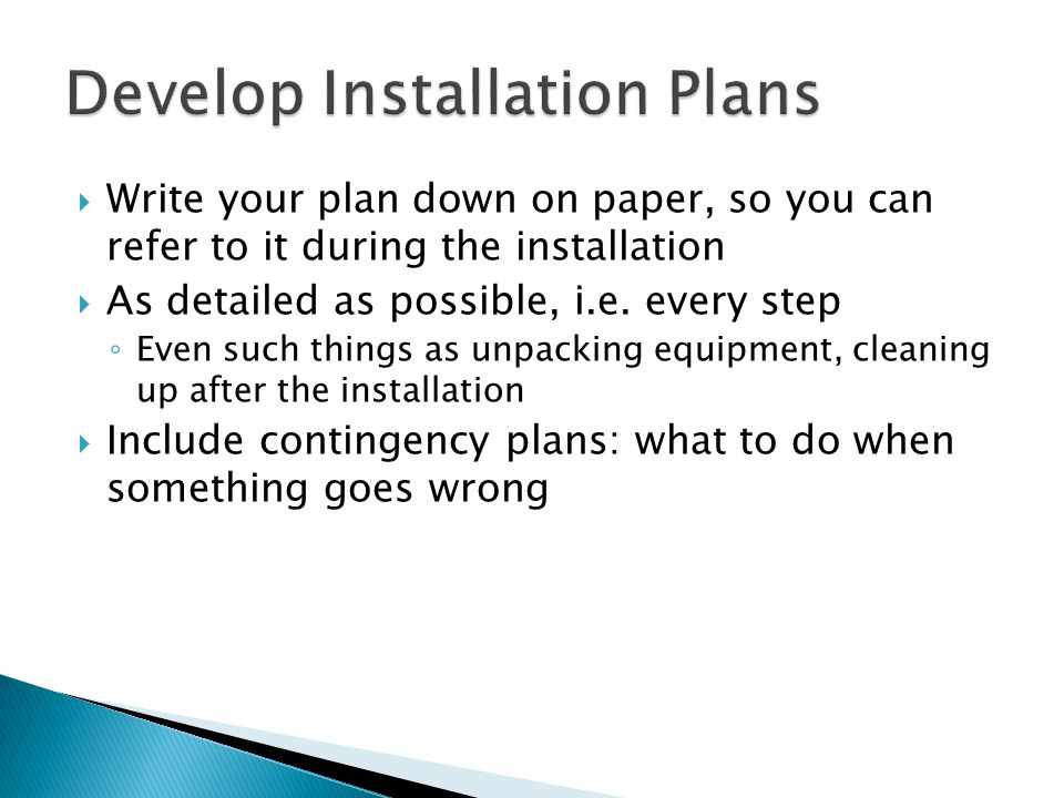  Write your plan down on paper, so you can refer to it during the installation  As detailed as possible, i.e.