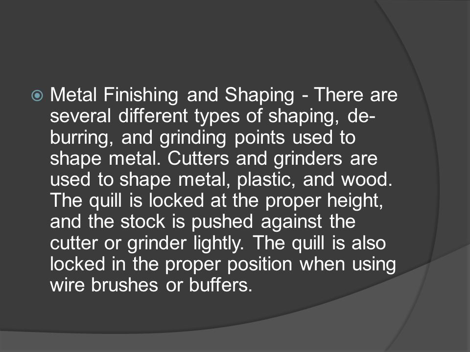  Metal Finishing and Shaping - There are several different types of shaping, de- burring, and grinding points used to shape metal.