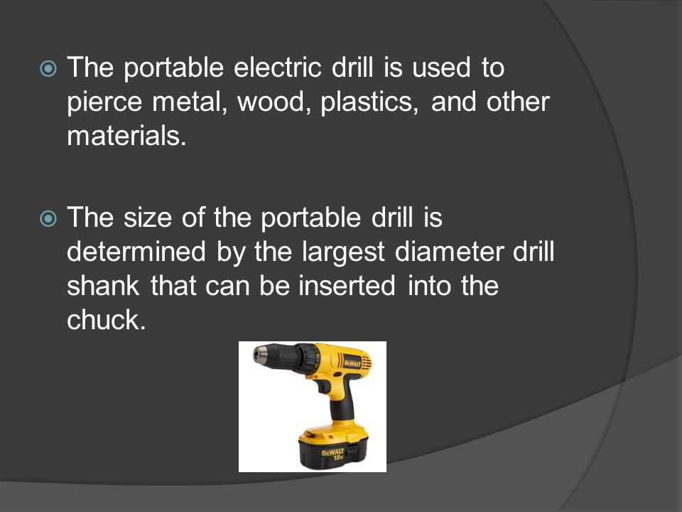  The portable electric drill is used to pierce metal, wood, plastics, and other materials.