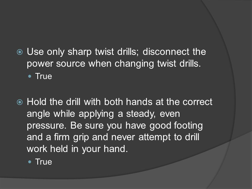  Use only sharp twist drills; disconnect the power source when changing twist drills.