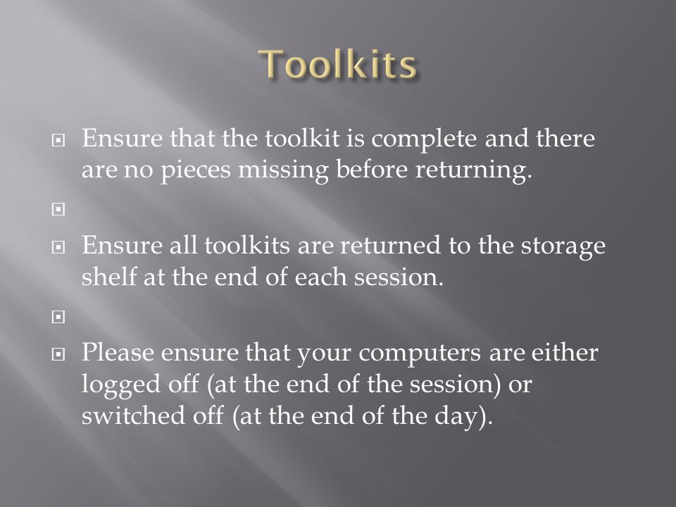  Ensure that the toolkit is complete and there are no pieces missing before returning.