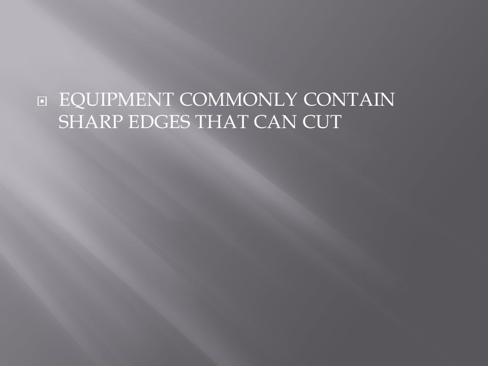  EQUIPMENT COMMONLY CONTAIN SHARP EDGES THAT CAN CUT