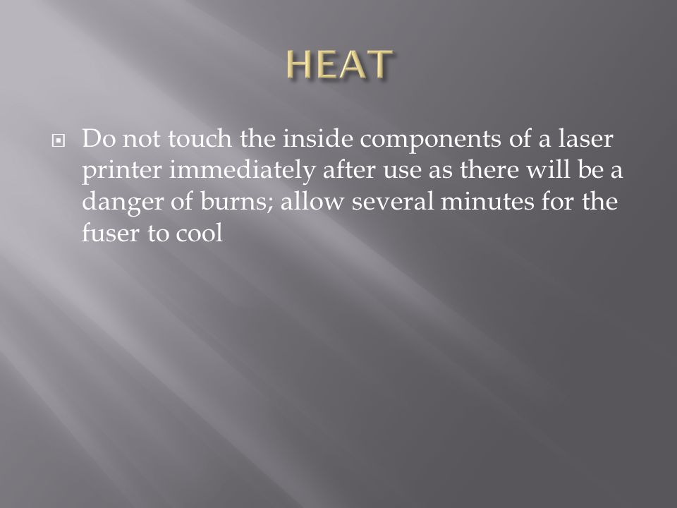  Do not touch the inside components of a laser printer immediately after use as there will be a danger of burns; allow several minutes for the fuser