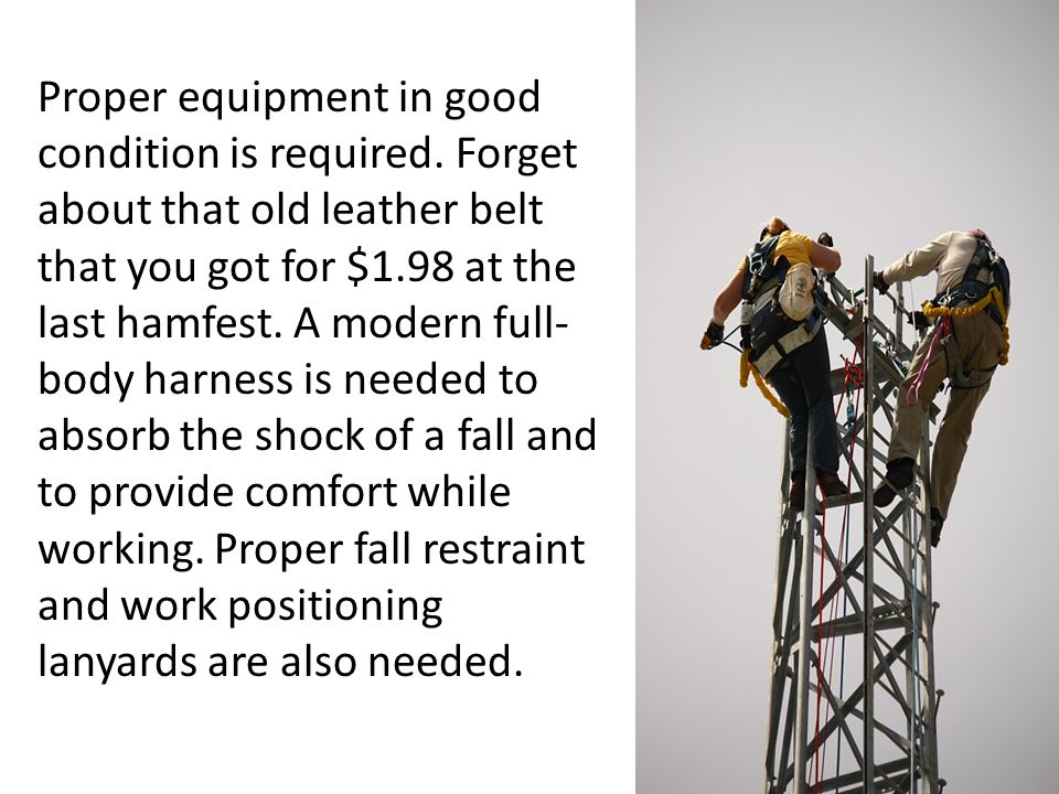 Proper equipment in good condition is required.