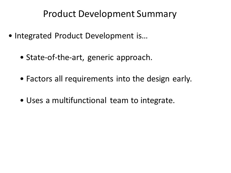 Product Development Summary Integrated Product Development is… State-of-the-art, generic approach.