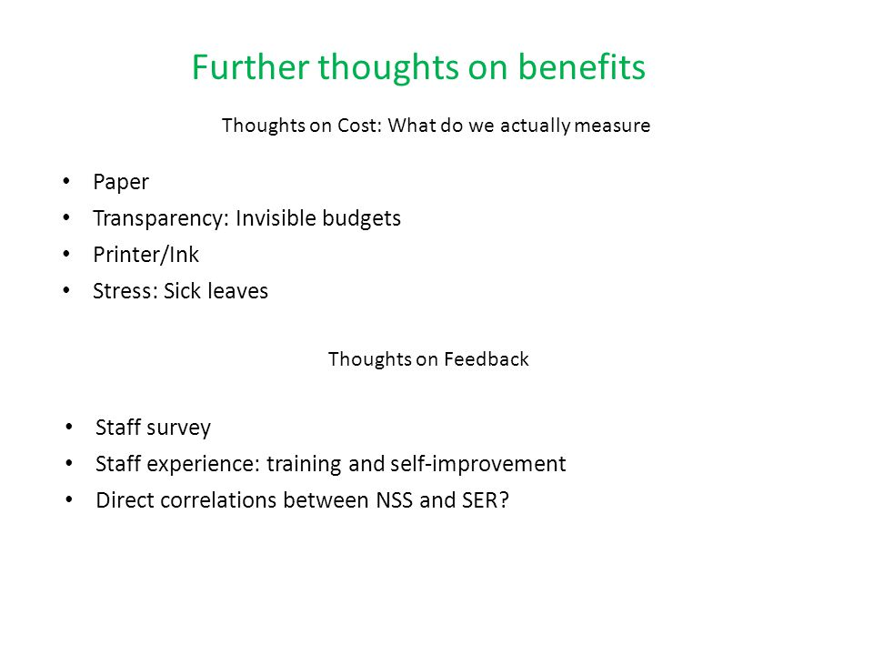 Further thoughts on benefits Thoughts on Cost: What do we actually measure Paper Transparency: Invisible budgets Printer/Ink Stress: Sick leaves Thoug