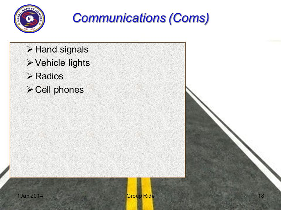 1Jan 2014Group Ride  Hand signals  Vehicle lights  Radios  Cell phones 18