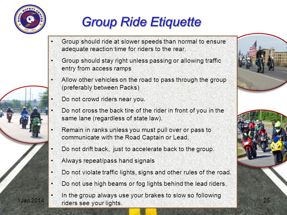 1Jan 2014Group Ride Group should ride at slower speeds than normal to ensure adequate reaction time for riders to the rear.