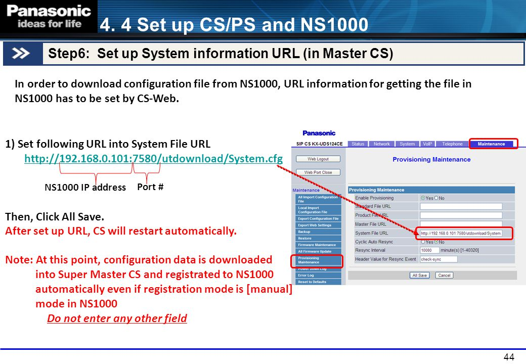 44 1) Set following URL into System File URL http://192.168.0.101:7580/utdownload/System.cfg Then, Click All Save. After set up URL, CS will restart a