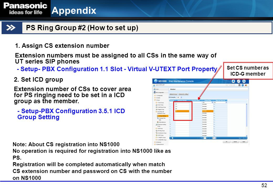 52 1. Assign CS extension number Extension numbers must be assigned to all CSs in the same way of UT series SIP phones - Setup- PBX Configuration 1.1