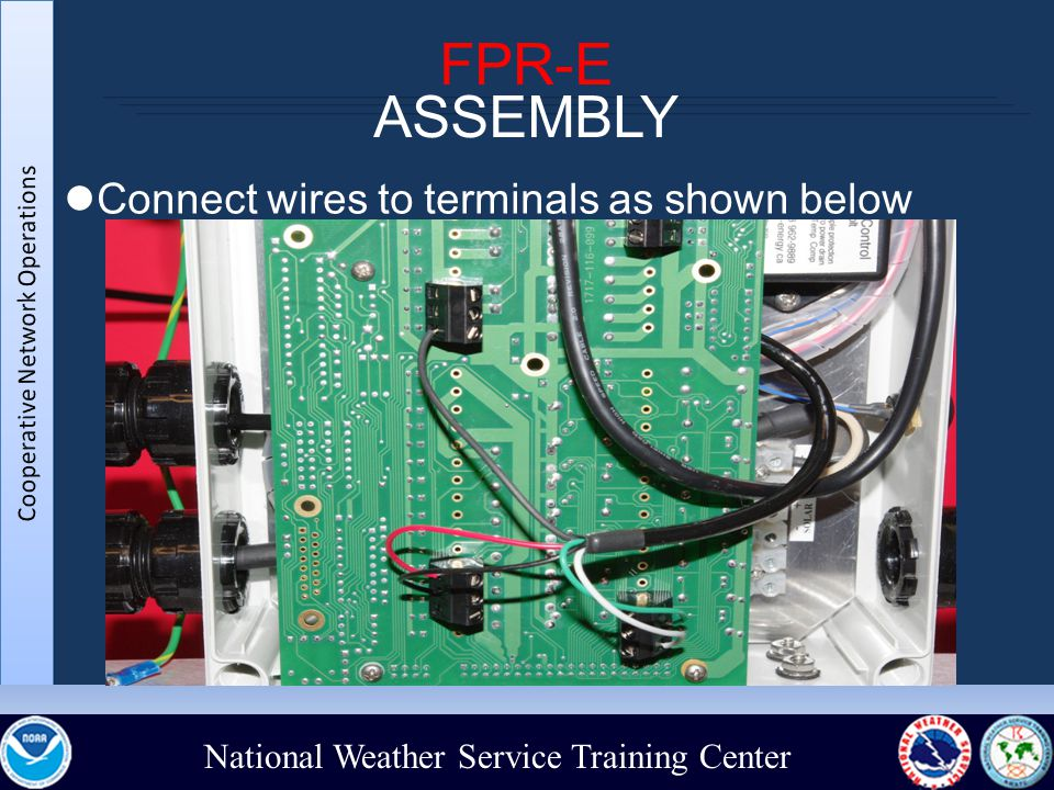 National Weather Service Training Center FPR-E ASSEMBLY Connect wires to terminals as shown below