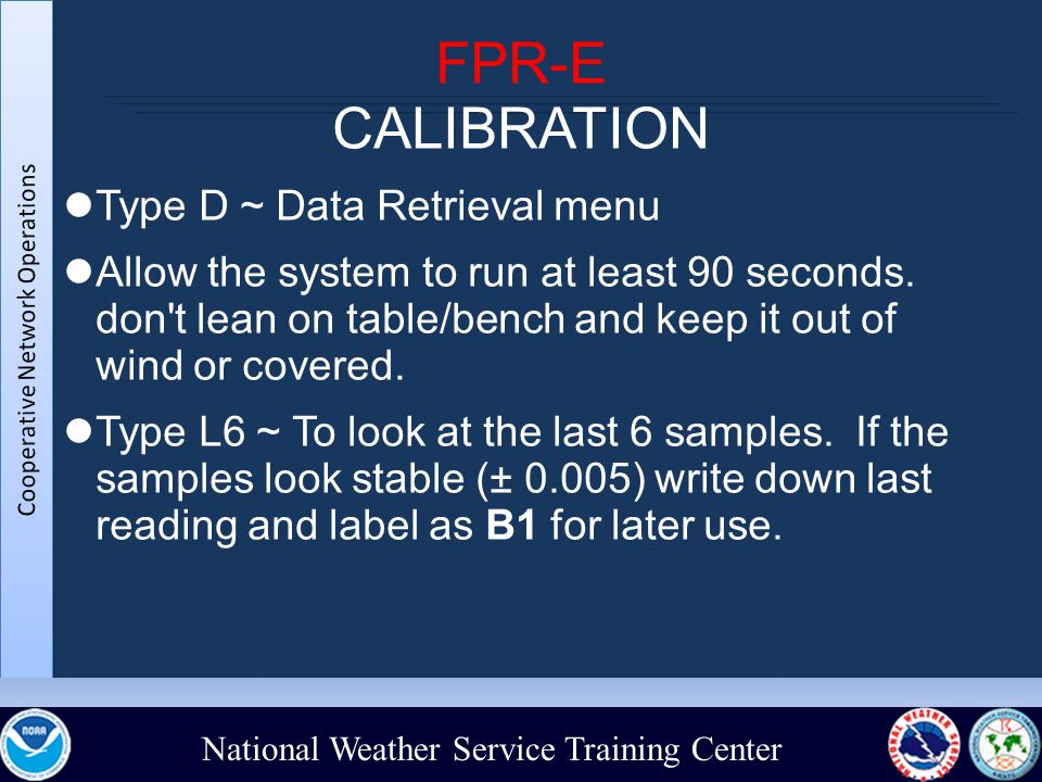 National Weather Service Training Center FPR-E CALIBRATION Type D ~ Data Retrieval menu Allow the system to run at least 90 seconds.