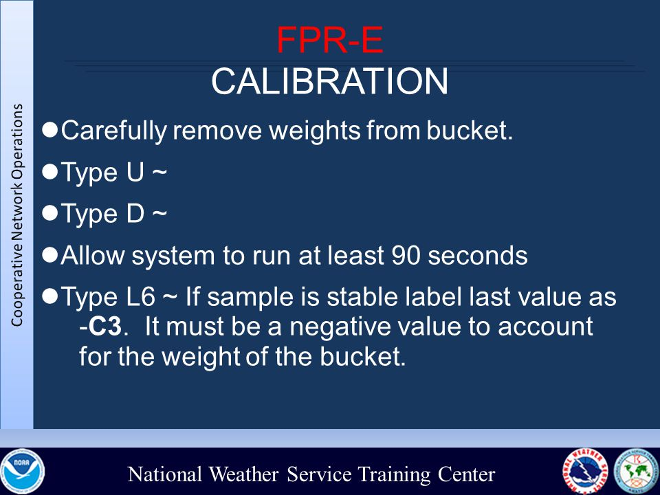 National Weather Service Training Center FPR-E CALIBRATION Carefully remove weights from bucket.