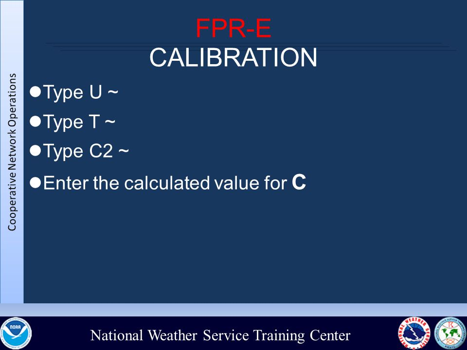 National Weather Service Training Center FPR-E CALIBRATION Type U ~ Type T ~ Type C2 ~ Enter the calculated value for C