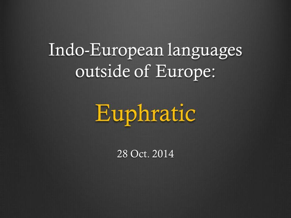 Indo-European languages outside of Europe: Euphratic 28 Oct. 2014
